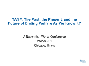 TANF: The Past, the Present, and the Future of Ending Welfare As We Know It?