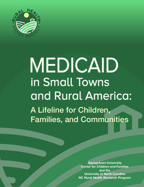 Medicaid in Small Towns and Rural America: A Lifeline for Children, Families and Communities