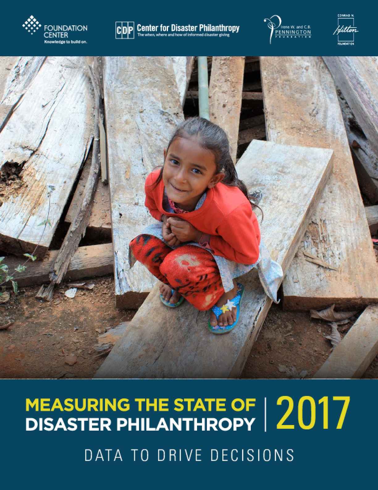 Measuring​ ​the​ ​State​ ​of​ ​Disaster​ ​Philanthropy​ ​2017: Data​ ​to​ ​Drive​ ​Decisions