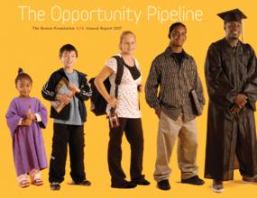 Boston Foundation - 2007 Annual Report: The Opportunity Pipeline