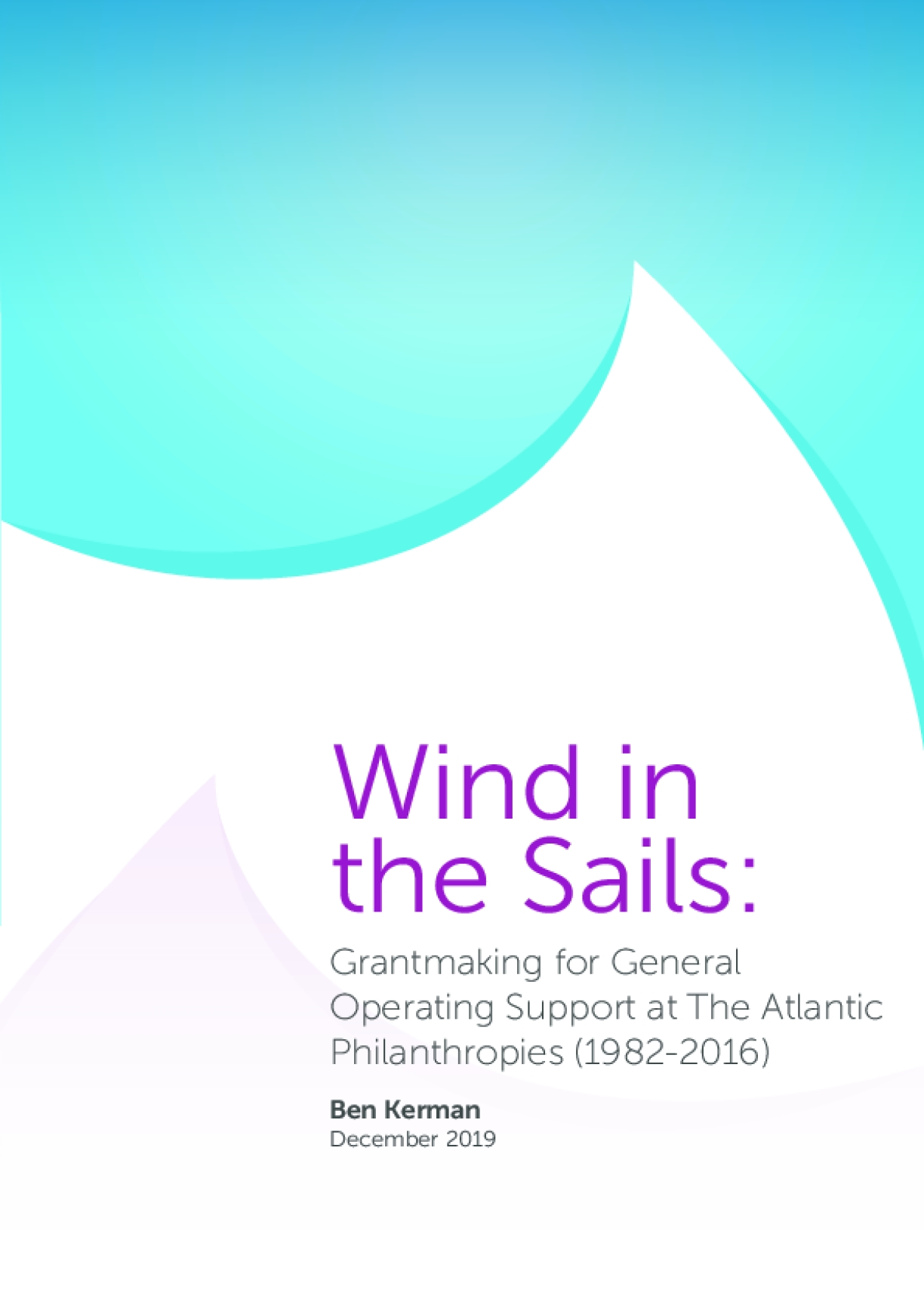 Wind in the Sails: Grantmaking for General Operating Support at The Atlantic Philanthropies (1982-2016)