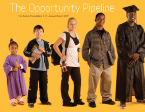 Boston Foundation - 2007 Annual Report: The Opportunity Pipeline